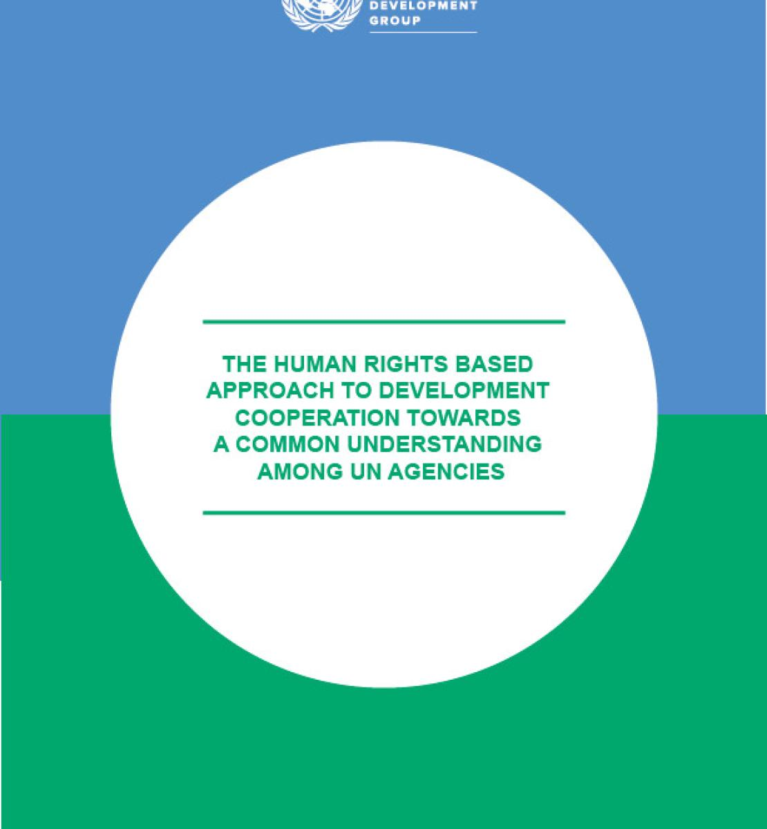 The Human Rights Based Approach to Development Cooperation Towards a Common Understanding Among UN Agencies